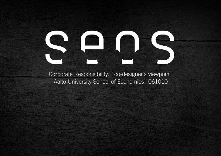 Corporate Responsibility: Eco-designer's viewpoint                               Aalto University School of Economics   06...