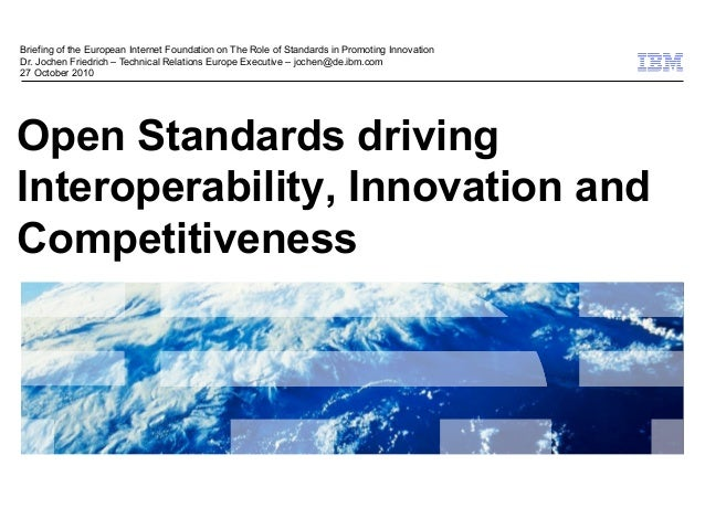 © 2009 IBM Corporation Open Standards driving Interoperability, Innovation and Competitiveness Briefing of the European In...