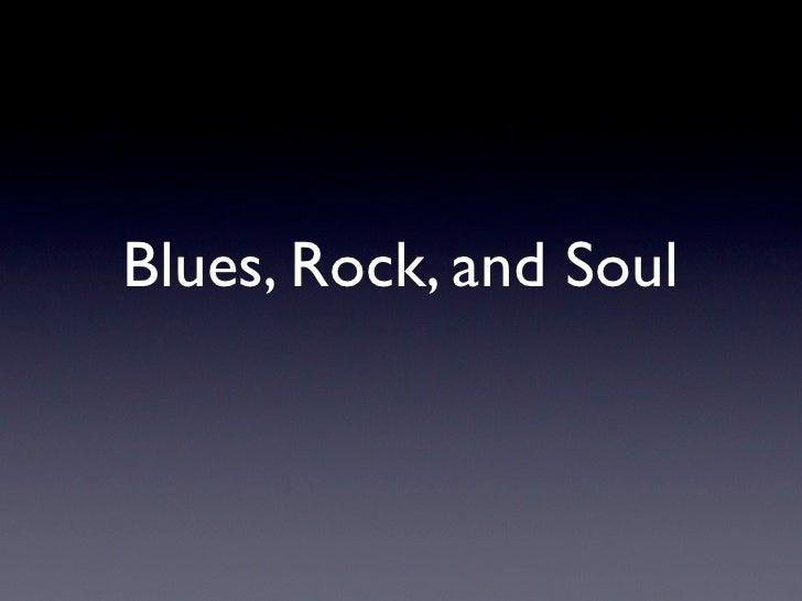 Blues, Rock, and Soul