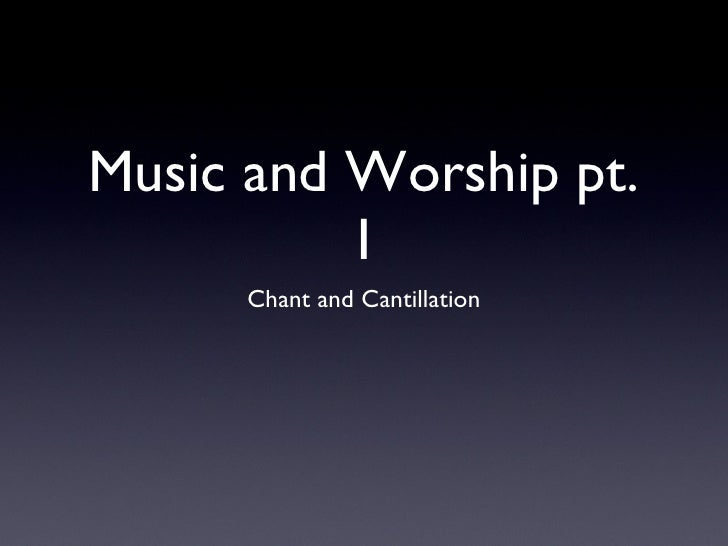 Music and Worship pt. 1 <ul><li>Chant and Cantillation </li></ul>
