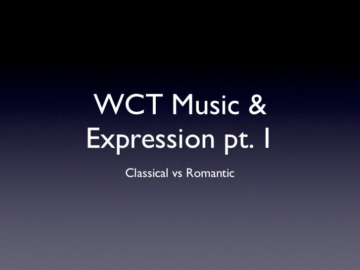 WCT Music &Expression pt. 1   Classical vs Romantic