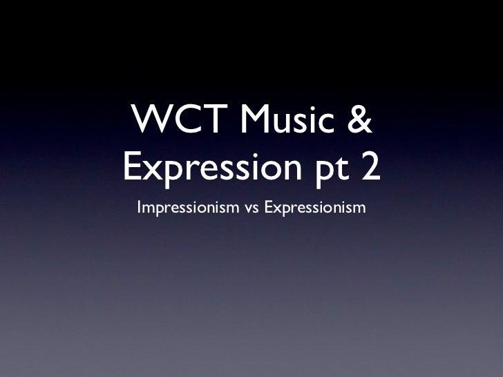 WCT Music &Expression pt 2Impressionism vs Expressionism