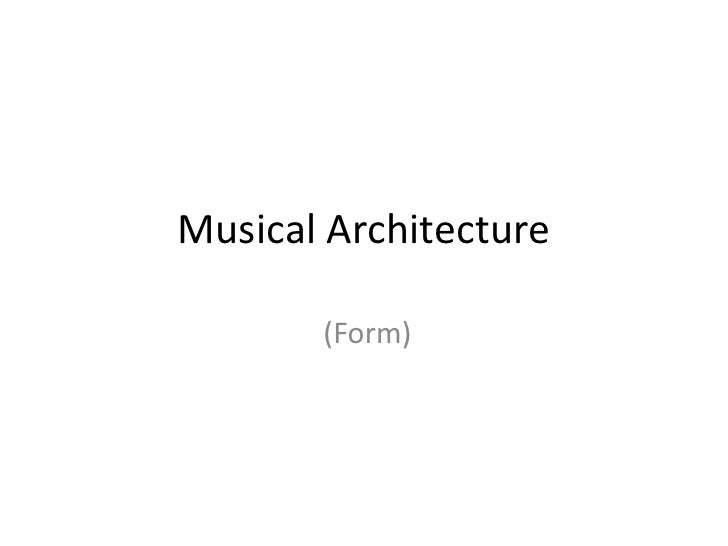 Musical Architecture <br /> (Form)<br />