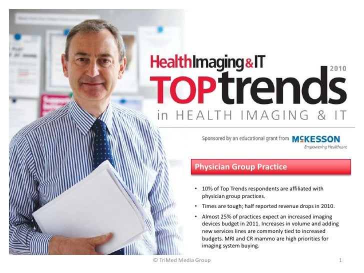 © TriMed Media Group<br />1<br />Physician Group Practice<br /><ul><li>10% of Top Trends respondents are affiliated with p...