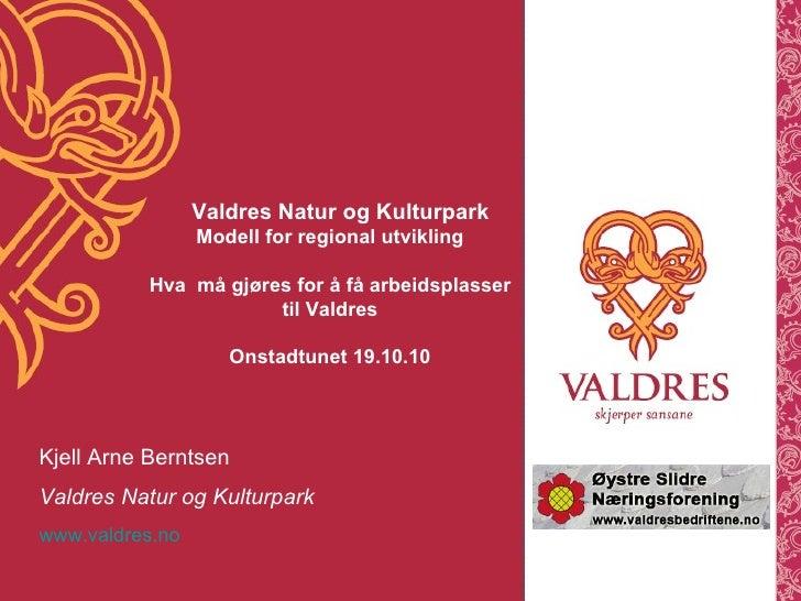 Kjell Arne Berntsen Valdres Natur og Kulturpark www.valdres.no   Valdres Natur og Kulturpark Modell for regional utvikling...