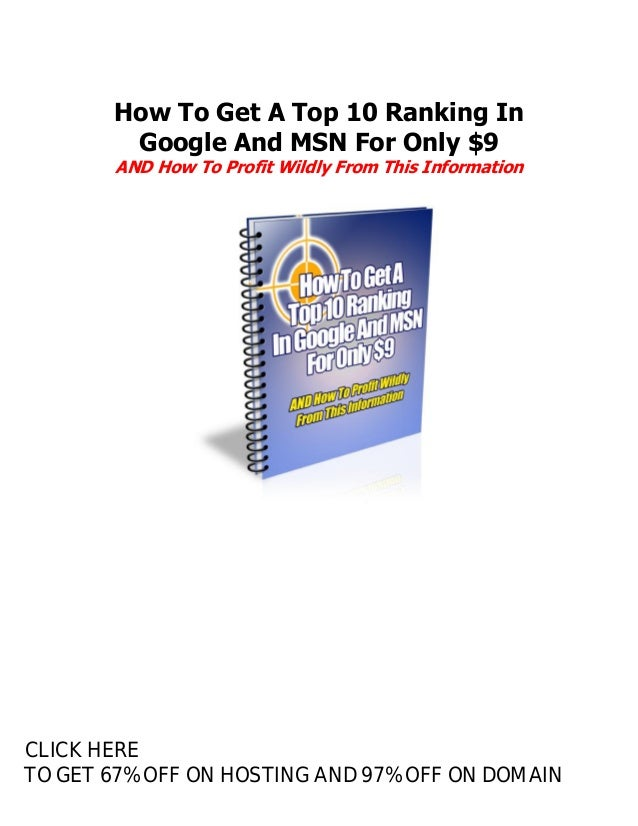 How To Get A Top 10 Ranking In Google And MSN For Only $9 AND How To Profit Wildly From This Information CLICK HERE TO GET...