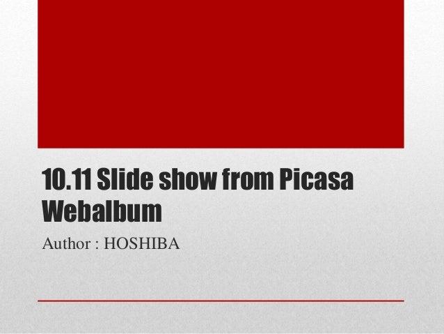 10.11 Slide show from Picasa Webalbum Author : HOSHIBA
