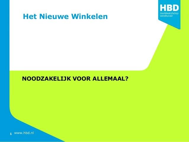 1 www.hbd.nl Het Nieuwe Winkelen NOODZAKELIJK VOOR ALLEMAAL? 1