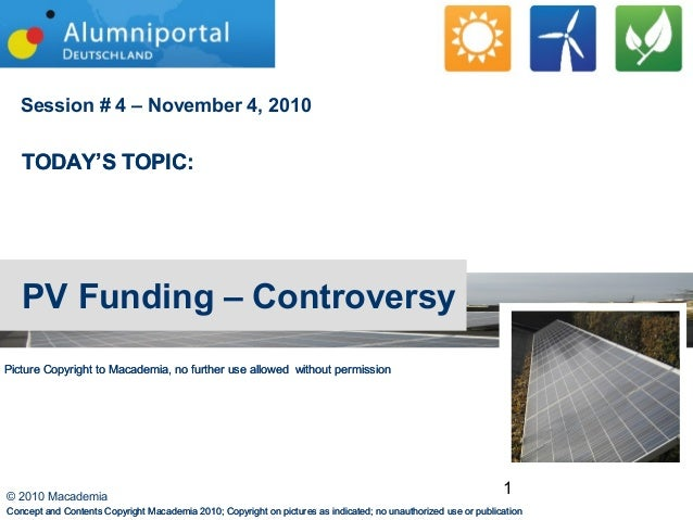 1© 2010 Macademia Session # 4 – November 4, 2010 TODAY'S TOPIC: PV Funding – Controversy Concept and Contents Copyright Ma...