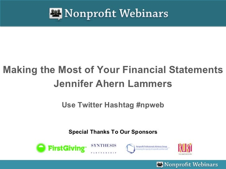 Making the Most of Your Financial Statements Jennifer Ahern Lammers Use Twitter Hashtag #npweb Special Thanks To Our Spons...