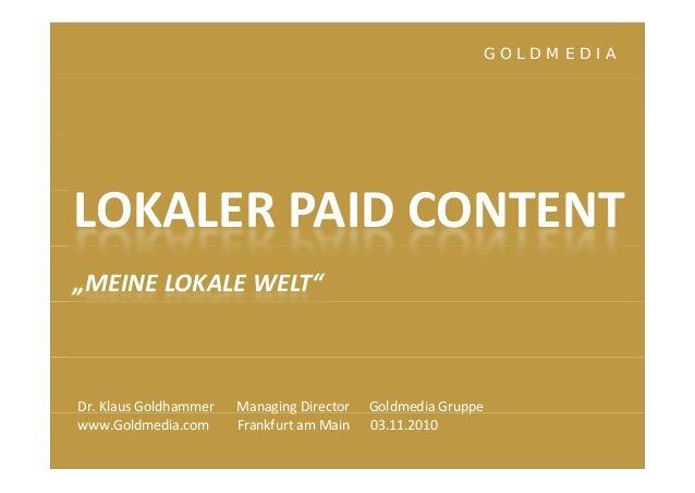 """G O L D M E D I A LOKALERPAIDCONTENT """"MEINELOKALEWELT"""" Dr.KlausGoldhammer Managing Director GoldmediaGruppeg g p..."""