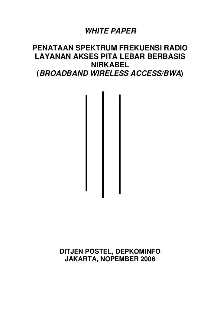 WHITE PAPERPENATAAN SPEKTRUM FREKUENSI RADIO LAYANAN AKSES PITA LEBAR BERBASIS            NIRKABEL (BROADBAND WIRELESS ACC...
