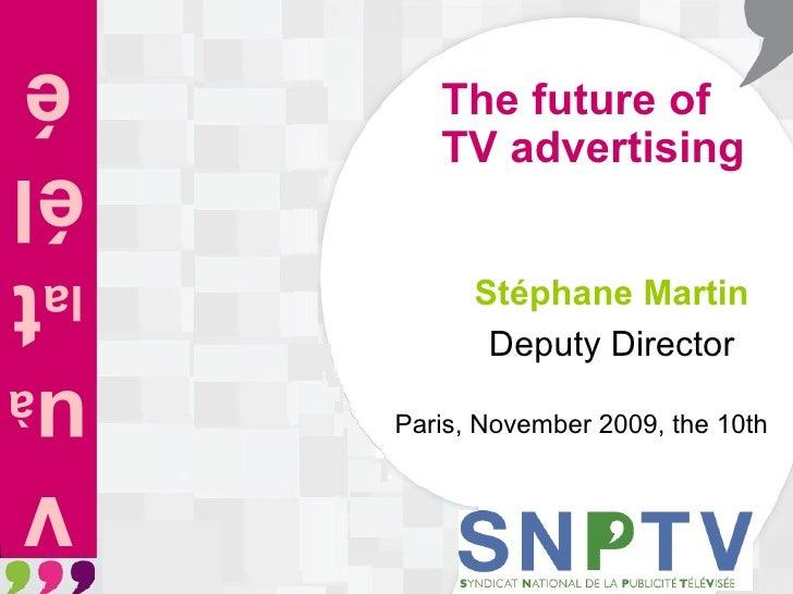 The future of TV advertising Stéphane Martin   Deputy Director Paris, November 2009, the 10th