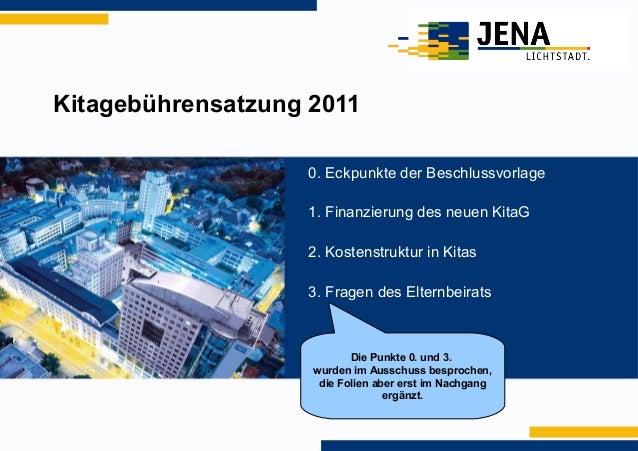 Kitagebührensatzung 2011 0. Eckpunkte der Beschlussvorlage 1. Finanzierung des neuen KitaG 2. Kostenstruktur in Kitas 3. F...