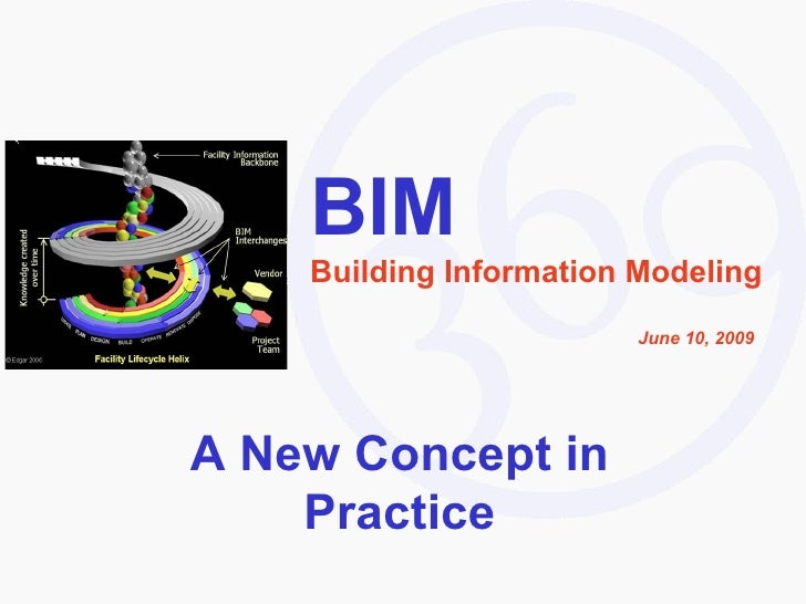 BIM Building Information Modeling June 10, 2009 A New Concept in Practice