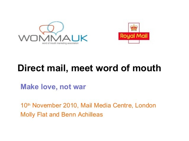 Direct mail, meet word of mouth Make love, not war 10th November 2010, Mail Media Centre, London Molly Flat and Benn Achil...