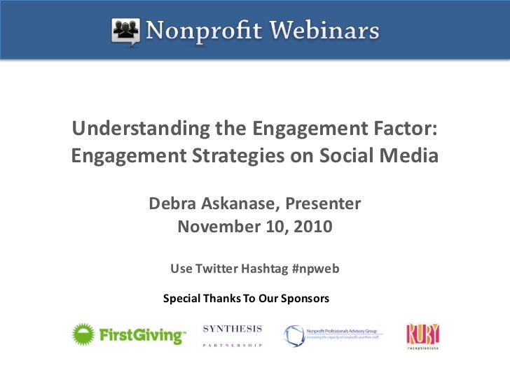 Understanding the Engagement Factor: Engagement Strategies on Social Media         Debra Askanase, Presenter           Nov...