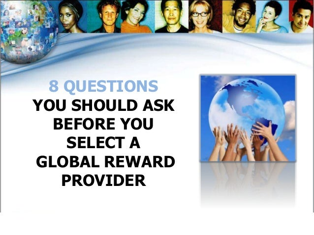 8 QUESTIONSYOU SHOULD ASK  BEFORE YOU    SELECT AGLOBAL REWARD   PROVIDER