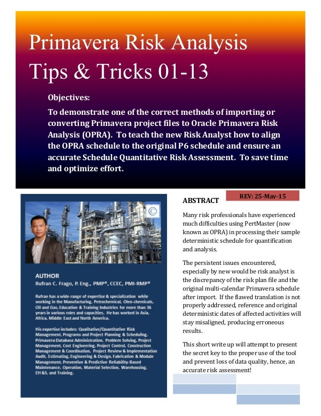 Primavera Risk Analysis Tips & Tricks 01-13 Objectives: To demonstrate one of the correct methods of importing or converti...