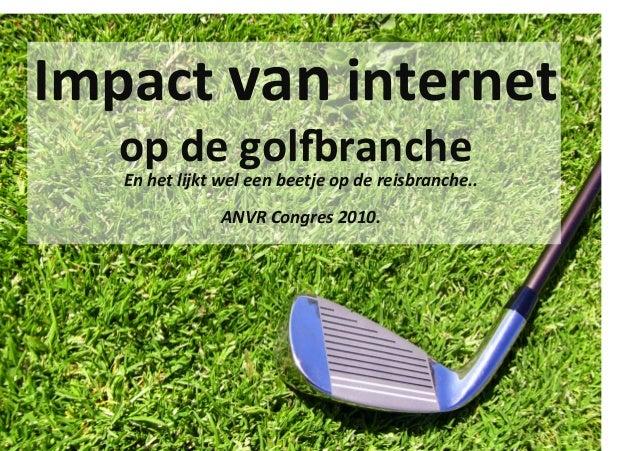 Impact  van  internet     op  de  gol1ranche   En  het  lijkt  wel  een  beetje  op  de  rei...