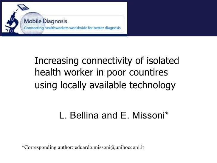 Increasing connectivity of isolated health worker in poor countires using locally available technology   L. Bellina and E....