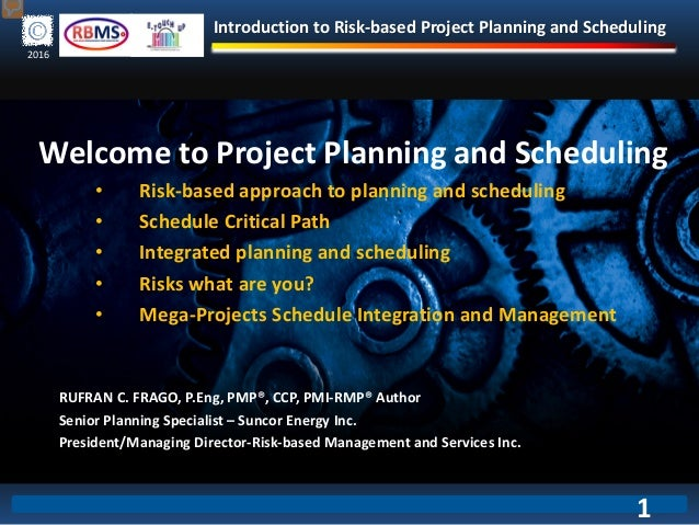 Introduction to Risk-based Project Planning and Scheduling 2016 Welcome to Project Planning and Scheduling • Risk-based ap...