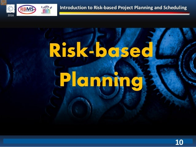Introduction to Risk-based Project Planning and Scheduling 2016 Risk-based Planning 10