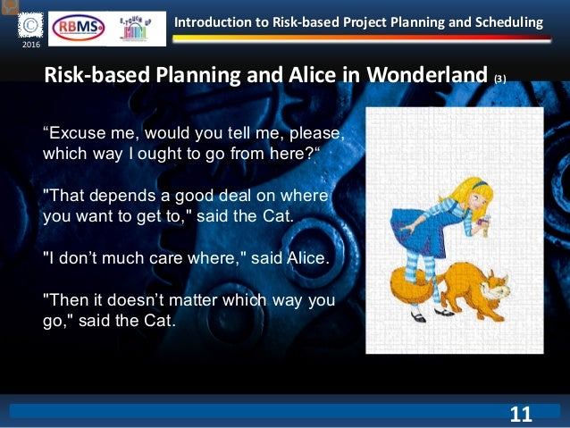 """Introduction to Risk-based Project Planning and Scheduling 2016 Risk-based Planning and Alice in Wonderland (3) """"Excuse me..."""