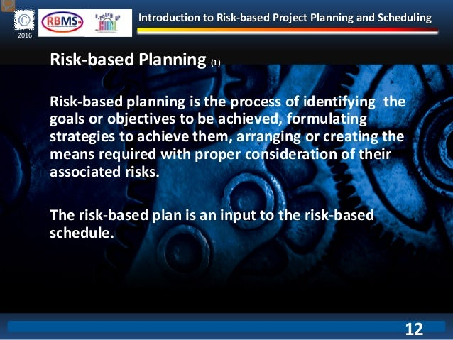 Introduction to Risk-based Project Planning and Scheduling 2016 Risk-based Planning (1) Risk-based planning is the process...