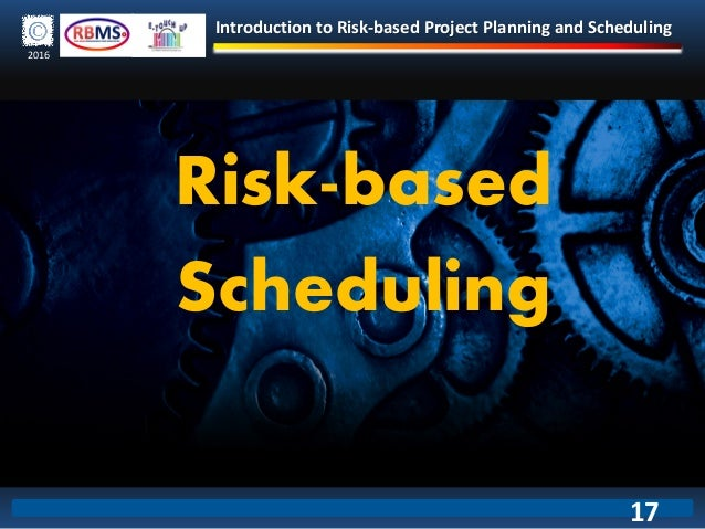 Introduction to Risk-based Project Planning and Scheduling 2016 Risk-based Scheduling 17