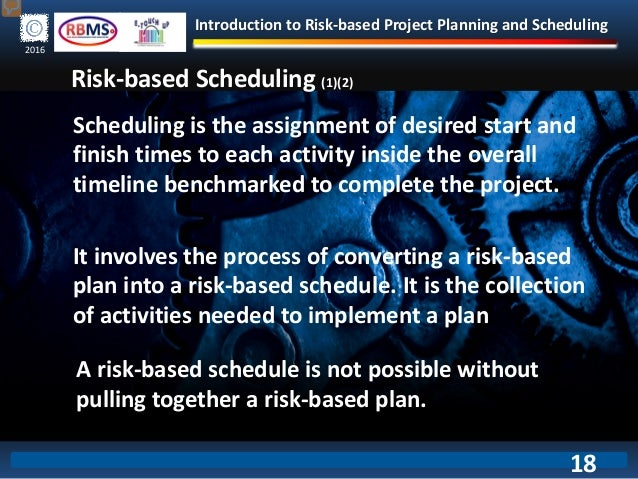 Introduction to Risk-based Project Planning and Scheduling 2016 Risk-based Scheduling (1)(2) Scheduling is the assignment ...