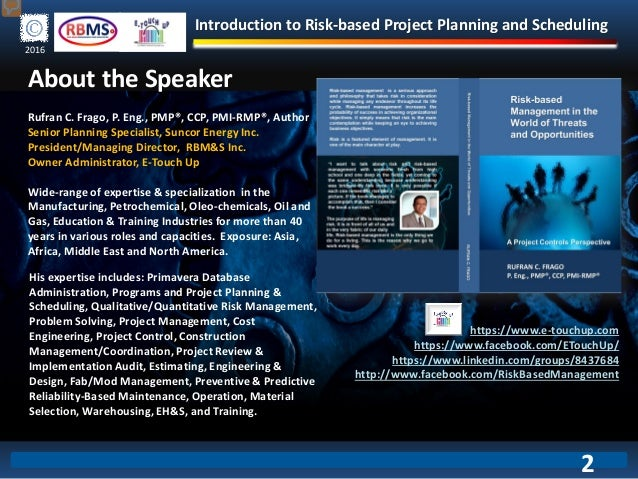 Introduction to Risk-based Project Planning and Scheduling 2016 About the Speaker Rufran C. Frago, P. Eng., PMP®, CCP, PMI...
