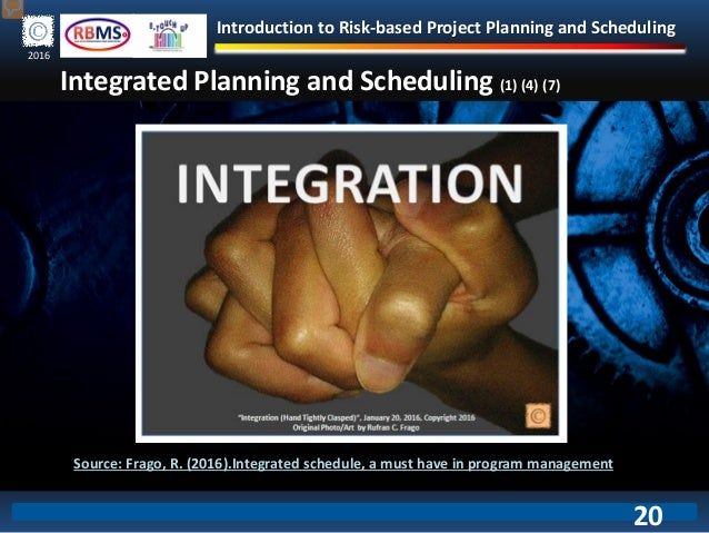 Introduction to Risk-based Project Planning and Scheduling 2016 Integrated Planning and Scheduling (1) (4) (7) Source: Fra...