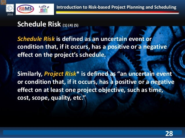Introduction to Risk-based Project Planning and Scheduling 2016 Schedule Risk is defined as an uncertain event or conditio...