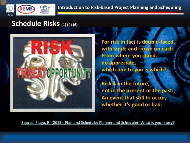 Introduction to Risk-based Project Planning and Scheduling 2016 Schedule Risks (1) (4) (6) For risk in fact is double-face...