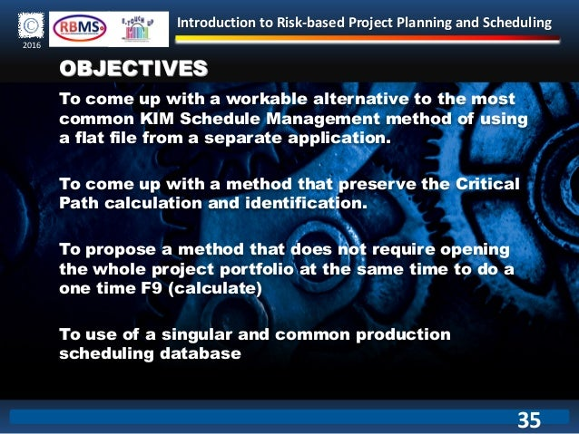 Introduction to Risk-based Project Planning and Scheduling 2016 OBJECTIVES To come up with a workable alternative to the m...