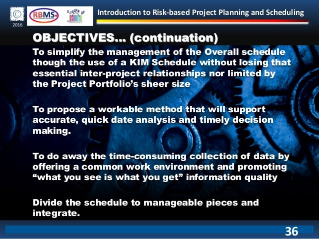 Introduction to Risk-based Project Planning and Scheduling 2016 OBJECTIVES… (continuation) To simplify the management of t...