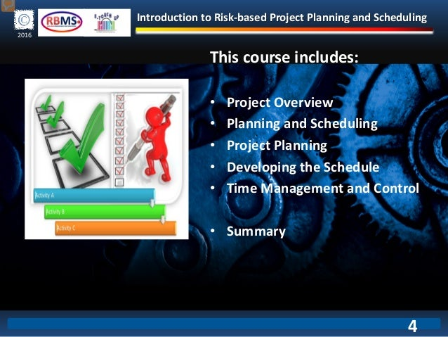 Introduction to Risk-based Project Planning and Scheduling 2016 This course includes: • Project Overview • Planning and Sc...