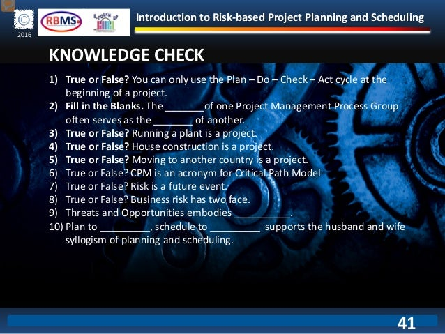 Introduction to Risk-based Project Planning and Scheduling 2016 KNOWLEDGE CHECK 1) True or False? You can only use the Pla...