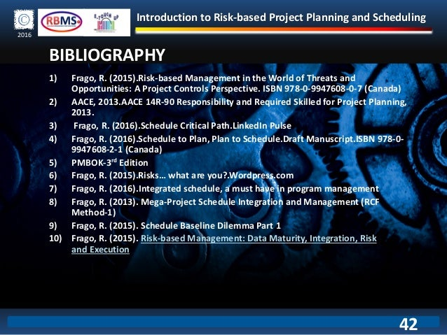 Introduction to Risk-based Project Planning and Scheduling 2016 BIBLIOGRAPHY 1) Frago, R. (2015).Risk-based Management in ...