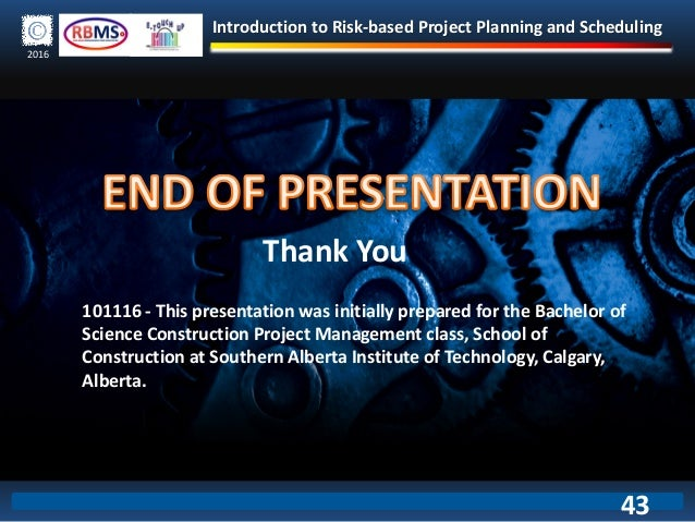 Introduction to Risk-based Project Planning and Scheduling 2016 43 Thank You 101116 - This presentation was initially prep...