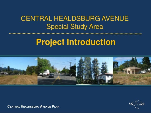 CENTRAL HEALDSBURG AVENUE PLAN CENTRAL HEALDSBURG AVENUE Special Study Area Project Introduction