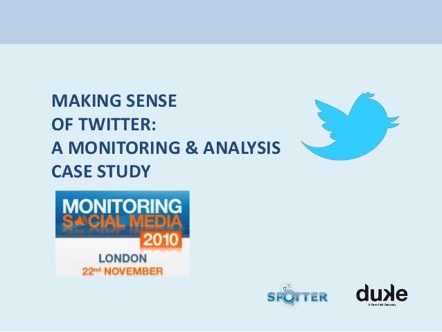 MAKING SENSE OF TWITTER: A MONITORING & ANALYSIS CASE STUDY