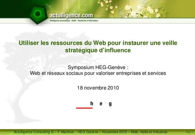 Actulligence Consulting © – F. Martinet – HEG Genève – Novembre 2010 – Web, Veille et Influence Page 1 Utiliser les ressou...
