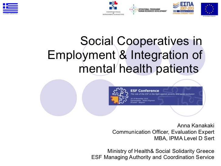 Social Cooperatives in Employment & Integration of mental health patients  Anna Kanakaki Communication Officer, Evaluation...