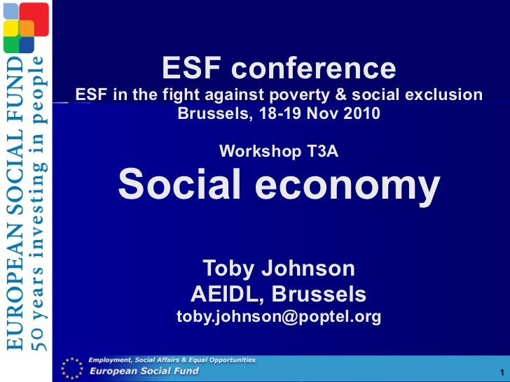 ESF conference ESF in the fight against poverty & social exclusion Brussels, 18-19 Nov 2010 Workshop T3A Social economy To...
