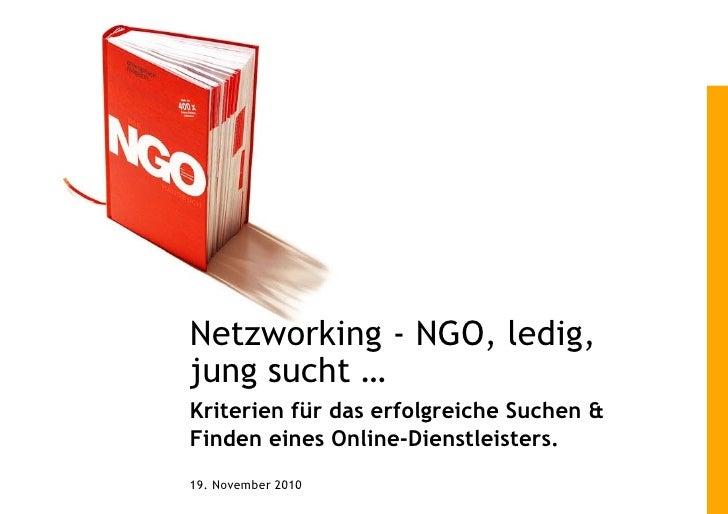 Netzworking - NGO, ledig,jung sucht …Kriterien für das erfolgreiche Suchen &Finden eines Online-Dienstleisters.19. Novembe...