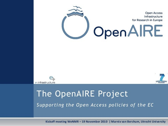 Kickoff meeting WeNMR – 19 November 2010   Marnix van Berchum, Utrecht University The OpenAIRE Project Supporting the Open...