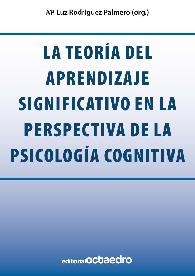 la teoría del aprendizaje significativo en la perspectiva de la psicología cognitiva Mª Luz Rodríguez Palmero (org.) edito...