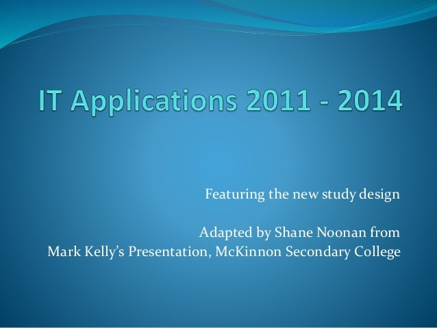 Featuring the new study design Adapted by Shane Noonan from Mark Kelly's Presentation, McKinnon Secondary College